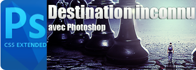 Tutoriel Photomontage Destination Inconnu avec photoshop